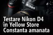 Testare Nikon D4 in Yellow Store Constanta amanata