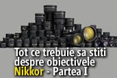 Tot ce trebuie sa stiti despre obiectivele Nikkor - Partea I