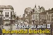 Trecut-au anii II - Bucurestiul Interbelic