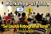 """Workshop-ul foto """"Se cauta fotografia lunii"""" - Prima Editie"""