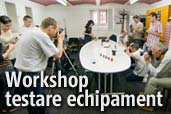 Workshop testare echipament