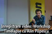 Inregistrare video: Workshop Timelapse cu Alin Popescu