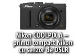 Nikon COOLPIX A - primul compact Nikon cu senzor de DSLR