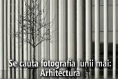 Se cauta fotografia lunii mai - Arhitectura