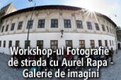 Workshop-ul Fotografie de strada cu Aurel Rapa - Galerie de imagini