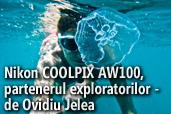 Nikon COOLPIX AW100, partenerul exploratorilor - de Ovidiu Jelea