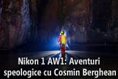 Nikon 1 AW1: Aventuri speologice cu Cosmin Berghean
