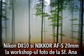 Nikon D810 si NIKKOR AF-S 20mm la workshop-ul foto de la Sf. Ana cu Mircea Bezergheanu