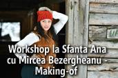 Workshop la Sfanta Ana cu Mircea Bezergheanu - Making-of