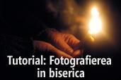 Tutorial: Fotografierea in biserica