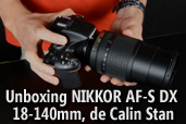 Unboxing NIKKOR AF-S DX 18-140mm, de Calin Stan
