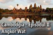 Cambodgia, Episodul II: Angkor Wat