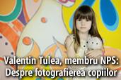 Valentin Tulea, membru NPS: Despre fotografierea copiilor