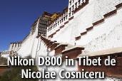 Nikon D800 in Tibet cu Nicolae Cosniceru