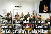 Ce s-a intamplat la cursul pentru liceeni de la Centrul de Educatie Vizuala Nikon