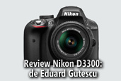 Nikon D3300, entry-level-ul avansat - de Eduard Gutescu