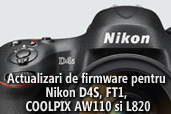 Actualizari de firmware pentru Nikon D4S, FT1, COOLPIX AW110 si L820