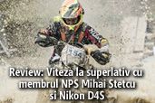 Review: Viteza la superlativ cu membrul NPS Mihai Stetcu si Nikon D4S