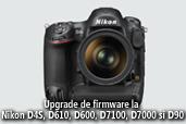 Upgrade de firmware la Nikon D4S, D610, D600, D7100, D7000 si D90
