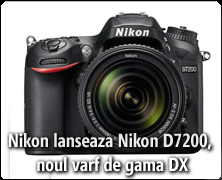 Nikon lanseaza Nikon D7200, noul varf de gama DX,  si microfonul wireless ME-W1