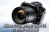 Nikon D750, primul DSLR FX cu ecran rabatabil