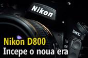 Nikon D800 - Incepe o noua era - Test de Mircea Bezergheanu
