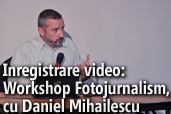 Inregistrare video: Workshop Fotojurnalism, fotografie de presa, si fotografie documentara cu Daniel Mihailescu