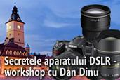 Secretele aparatului DSLR - workshop cu Dan Dinu