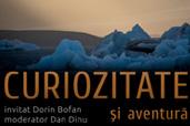 Curiozitate si aventura - intalnire cu Dorin Bofan si Dan Dinu