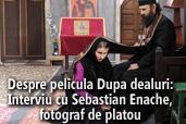 Exclusiv: Despre pelicula Dupa dealuri - Interviu cu Sebastian Enache, fotograf de platou
