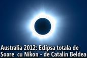 Australia 2012: Eclipsa totala de Soare cu Nikon - de Catalin Beldea