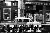 Fotografie si arhitectura prin ochii studentilor