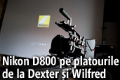 Nikon D800 folosit pe platourile serialelor de succes Dexter si Wilfred