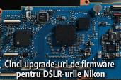 Cinci upgrade-uri de firmware pentru DSLR-urile Nikon