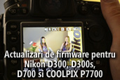 Actualizari de firmware pentru Nikon D300, D300s, D700 si COOLPIX P7700