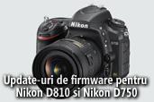 Update-uri de firmware pentru Nikon D810 si Nikon D750