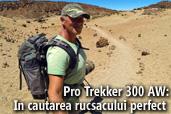Pro Trekker 300 AW: In cautarea rucsacului perfect - de Mircea Bezergheanu
