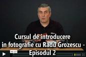 Cursul de introducere in fotografie cu Radu Grozescu - Episodul 2