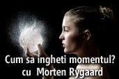 Cum sa ingheti momentul? - cu  Morten Rygaard