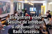 Inregistrare video: Sesiune de intrebari si raspunsuri cu Radu Grozescu