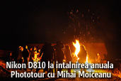 Nikon D810 la intalnirea anuala Phototour cu Mihai Moiceanu