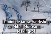Lumini de iarna: workshop cu Mihai Moiceanu - Making-of