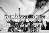Se cauta fotografiile lunilor noiembrie si decembrie: Emotie de toamna si Oameni in zapada