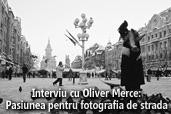 Interviu cu Oliver Merce: Pasiunea pentru fotografia de strada