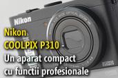 Nikon COOLPIX P310 - Test cu aparatul compact pe care l-ar folosi si profesionistii