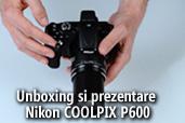 Unboxing si prezentare Nikon COOLPIX P600, cel mai mare zoom optic din gama