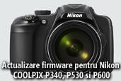 Actualizare firmware pentru Nikon COOLPIX P340, P530 si P600