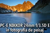 PC-E NIKKOR 24mm f/3.5D E in fotografia de peisaj - de Serban Simbotelecan, membru NPS