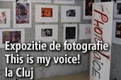 Expozitie de fotografie This is my voice! la Cluj