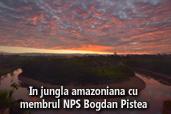 In jungla amazoniana cu membrul NPS Bogdan Pistea